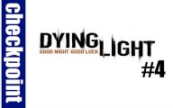 Dying Light : Episode 4 #CheckPoint