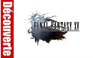 Final Fantasy XV : La découverte